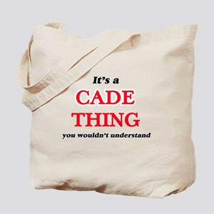 It's a Cade thing, you wouldn't u Tote Bag