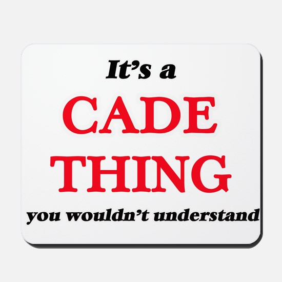 It's a Cade thing, you wouldn't Mousepad