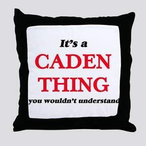 It's a Caden thing, you wouldn&#3 Throw Pillow