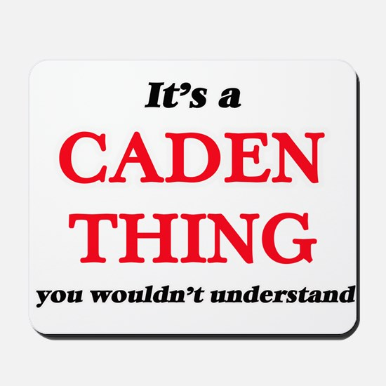 It's a Caden thing, you wouldn't Mousepad