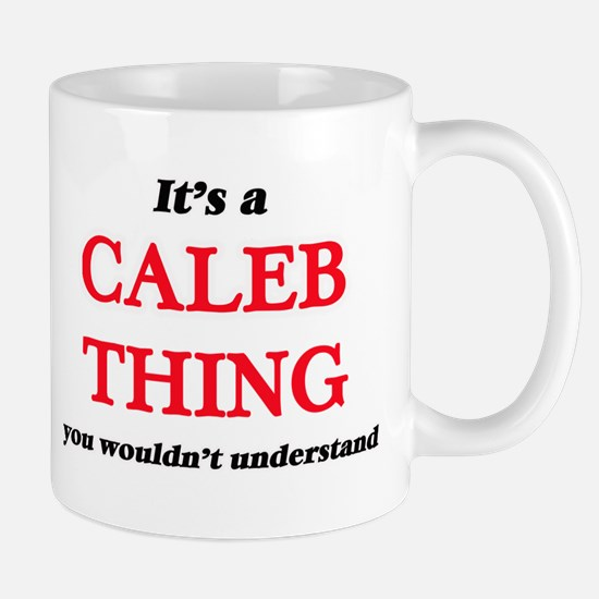 It's a Caleb thing, you wouldn't unde Mugs