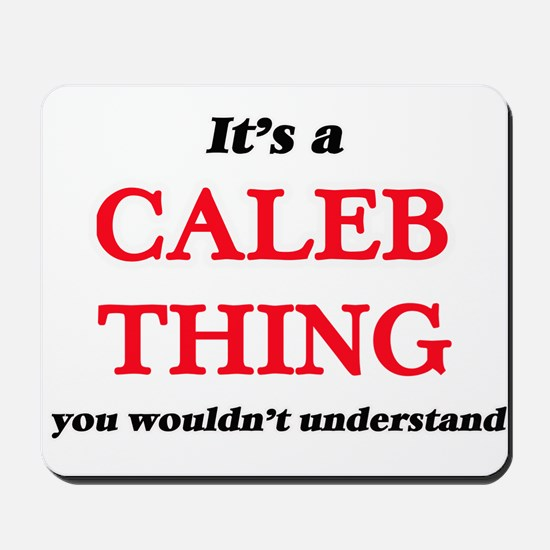 It's a Caleb thing, you wouldn't Mousepad