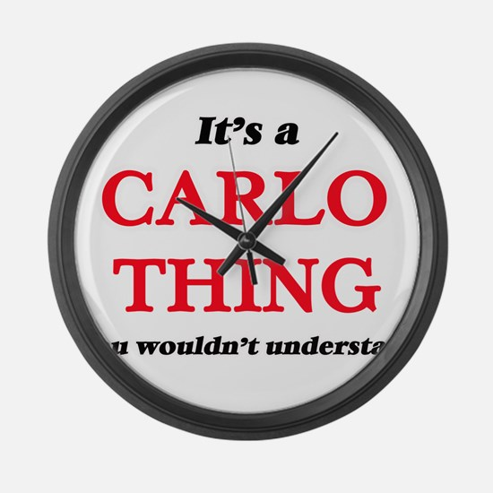 It's a Carlo thing, you would Large Wall Clock