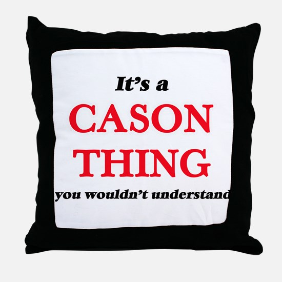 It's a Cason thing, you wouldn&#3 Throw Pillow