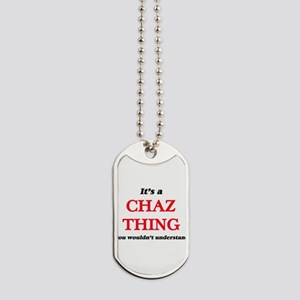 It's a Chaz thing, you wouldn't u Dog Tags