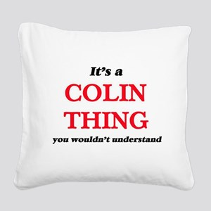 It's a Colin thing, you w Square Canvas Pillow