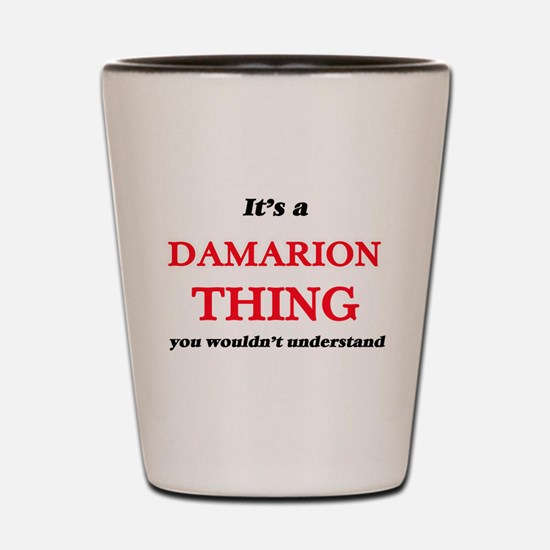 It's a Damarion thing, you wouldn&# Shot Glass