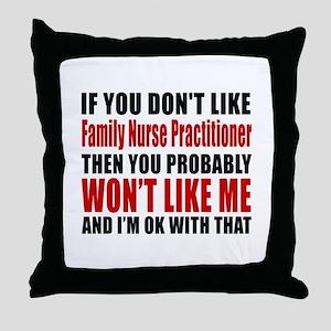 If You Do Not Like FAMILY NURSE PRACT Throw Pillow