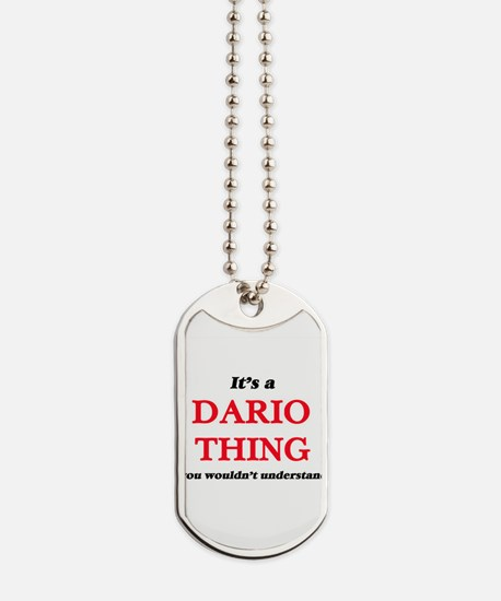 It's a Dario thing, you wouldn't Dog Tags