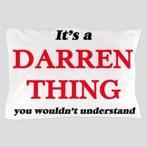 It's a Darren thing, you wouldn&#3 Pillow Case
