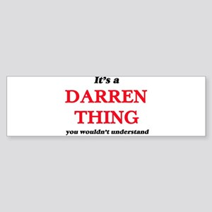 It's a Darren thing, you wouldn Bumper Sticker