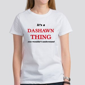 It's a Dashawn thing, you wouldn't T-Shirt