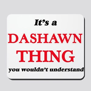 It's a Dashawn thing, you wouldn&#39 Mousepad