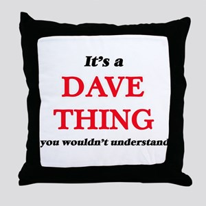 It's a Dave thing, you wouldn&#39 Throw Pillow