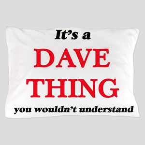 It's a Dave thing, you wouldn' Pillow Case