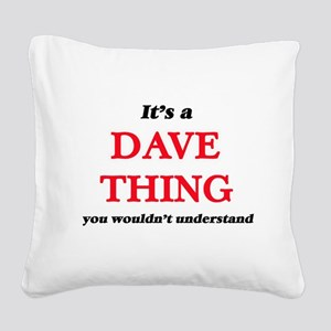 It's a Dave thing, you wo Square Canvas Pillow