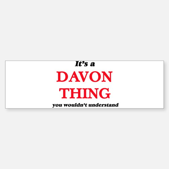 It's a Davon thing, you wouldn& Bumper Bumper Bumper Sticker