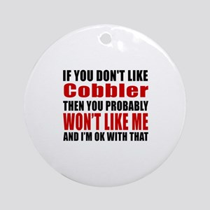 If You Do Not Like Cobbler Round Ornament