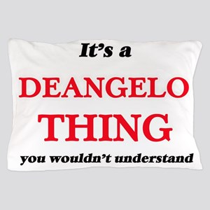 It's a Deangelo thing, you wouldn& Pillow Case