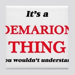 It's a Demarion thing, you wouldn Tile Coaster