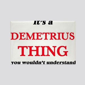 It's a Demetrius thing, you wouldn&#39 Magnets