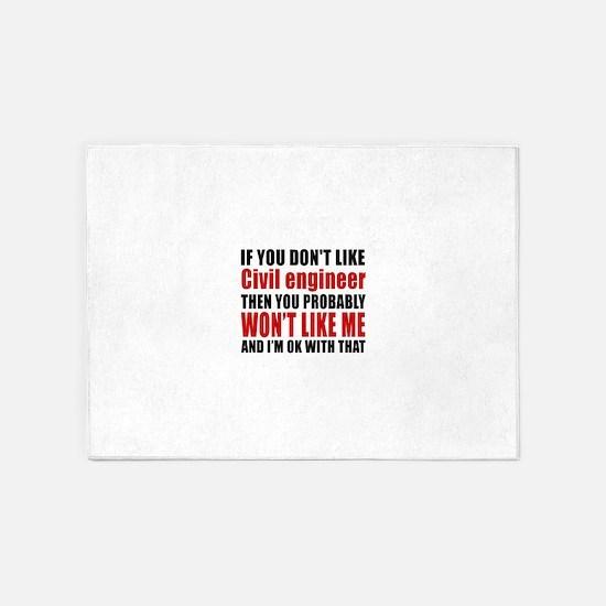 If You Do Not Like Civil engineer 5'x7'Area Rug
