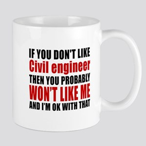 If You Do Not Like Civil engineer Mug