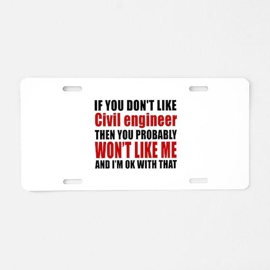 If You Do Not Like Civil en Aluminum License Plate