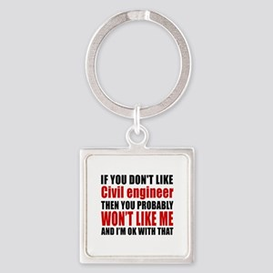 If You Do Not Like Civil engineer Square Keychain
