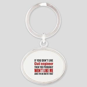 If You Do Not Like Civil engineer Oval Keychain