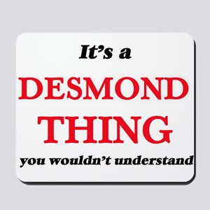 It's a Desmond thing, you wouldn&#39 Mousepad