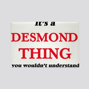 It's a Desmond thing, you wouldn't Magnets