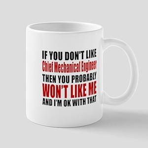 If You Do Not Like Chief Mechanical Eng Mug