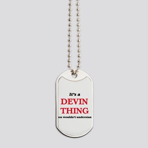 It's a Devin thing, you wouldn't Dog Tags