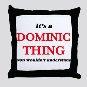 It's a Dominic thing, you wouldn& Throw Pillow