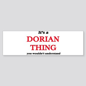 It's a Dorian thing, you wouldn Bumper Sticker