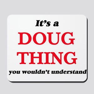 It's a Doug thing, you wouldn't Mousepad