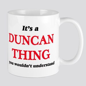 It's a Duncan thing, you wouldn't und Mugs