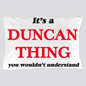 It's a Duncan thing, you wouldn&#3 Pillow Case