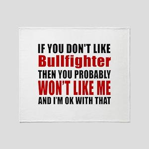 If You Do Not Like Bullfighter Throw Blanket