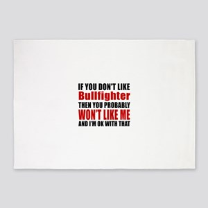 If You Do Not Like Bullfighter 5'x7'Area Rug