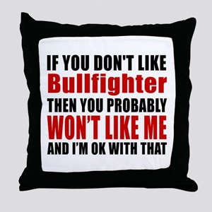 If You Do Not Like Bullfighter Throw Pillow