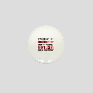 If You Do Not Like Bullfighter Mini Button