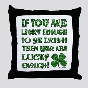 IF YOU'RE LUCKY... Throw Pillow