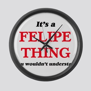 It's a Felipe thing, you woul Large Wall Clock