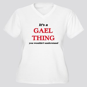 It's a Gael thing, you would Plus Size T-Shirt
