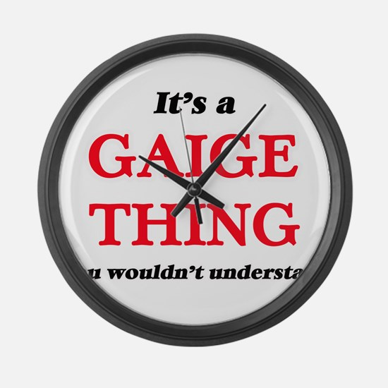 It's a Gaige thing, you would Large Wall Clock