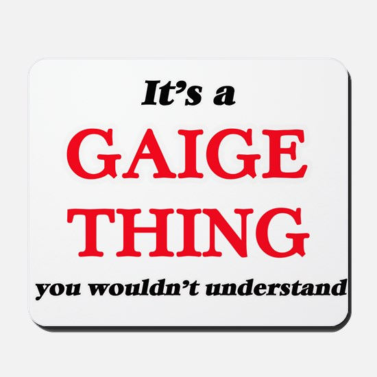 It's a Gaige thing, you wouldn't Mousepad