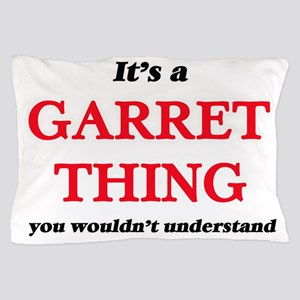 It's a Garret thing, you wouldn&#3 Pillow Case
