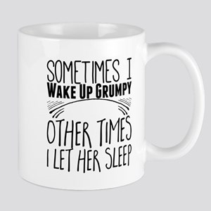 Sometimes I Wake Up Grumpy. Other Times I Let Mugs